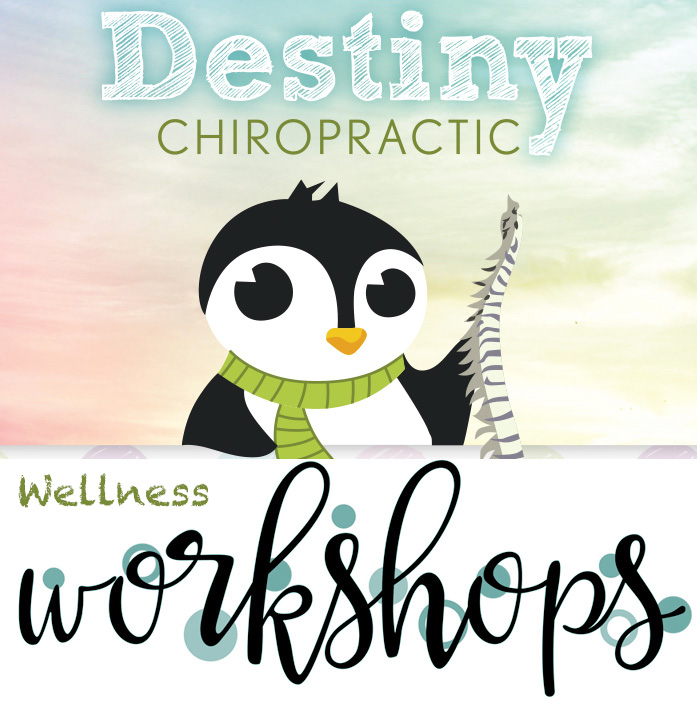 Wellness Workshops at Destiny Chiropractic